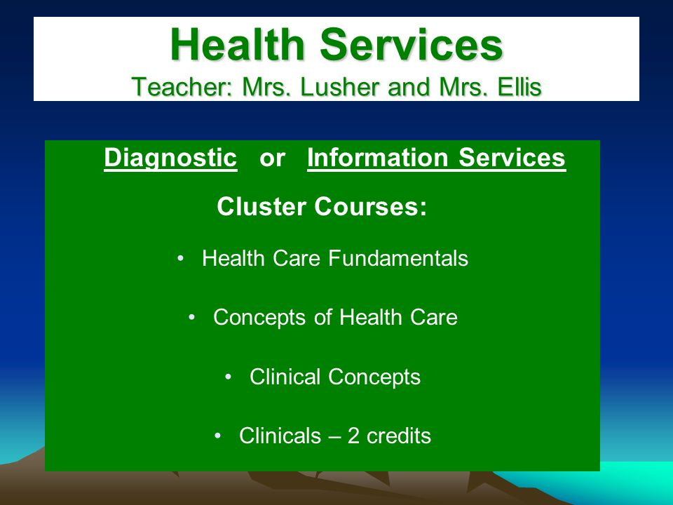 Health Services Teacher: Mrs. Lusher and Mrs.