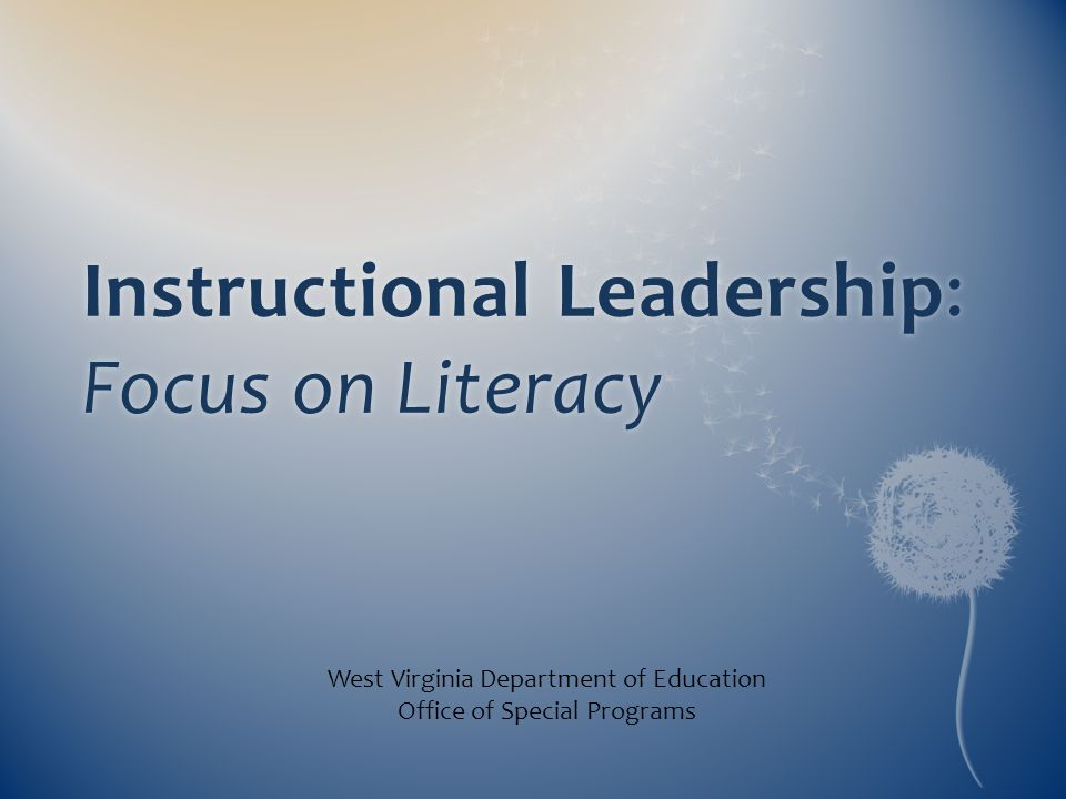 Instructional Leadership: Focus on Literacy West Virginia Department of Education Office of Special Programs
