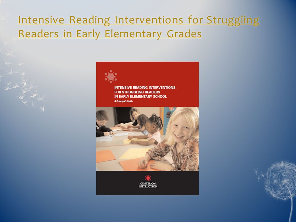 Intensive Reading Interventions for Struggling Readers in Early Elementary Grades Intensive Reading Interventions for Struggling Readers in Early Elem