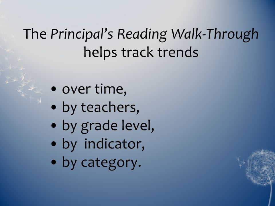The Principals Reading Walk-Through helps track trends over time, by teachers, by grade level, by indicator, by category.