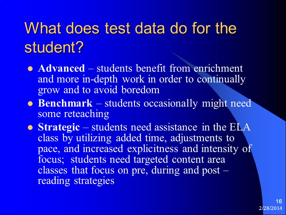 2/28/2014 16 What does test data do for the student? Advanced – students benefit from enrichment and more in-depth work in order to continually grow a