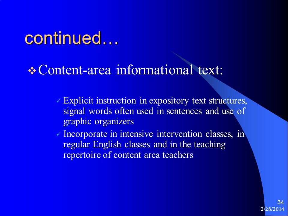 2/28/2014 34 continued… Content-area informational text: Explicit instruction in expository text structures, signal words often used in sentences and
