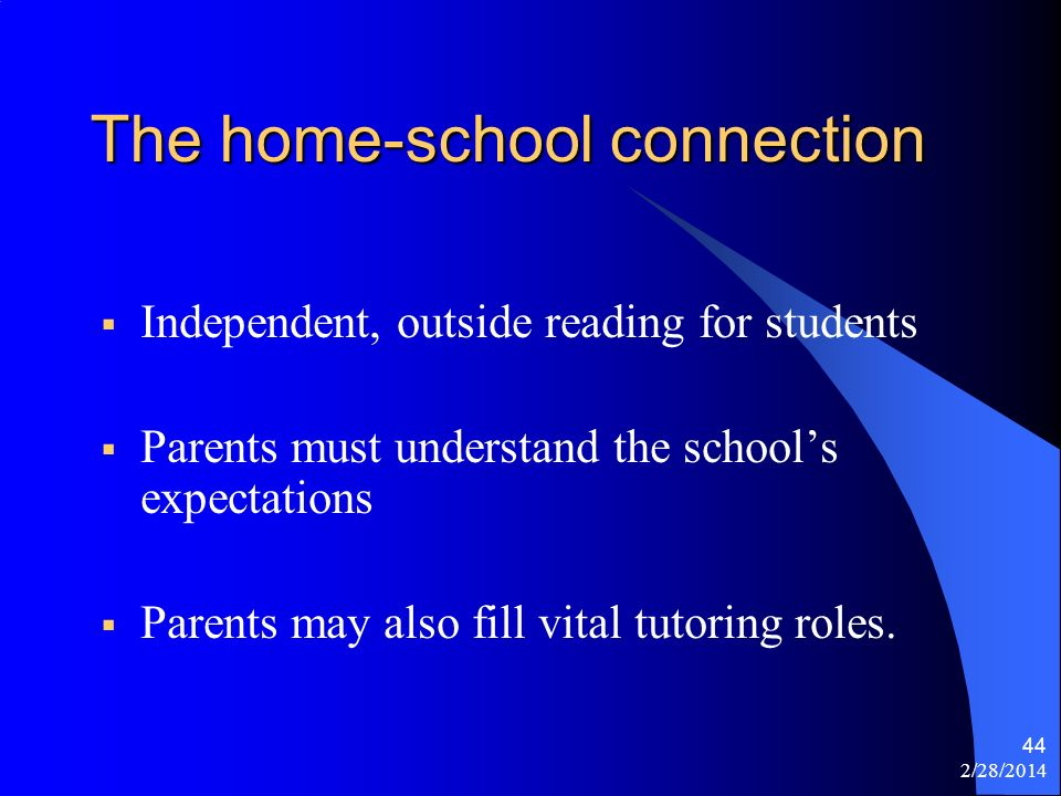 2/28/2014 44 The home-school connection Independent, outside reading for students Parents must understand the schools expectations Parents may also fi