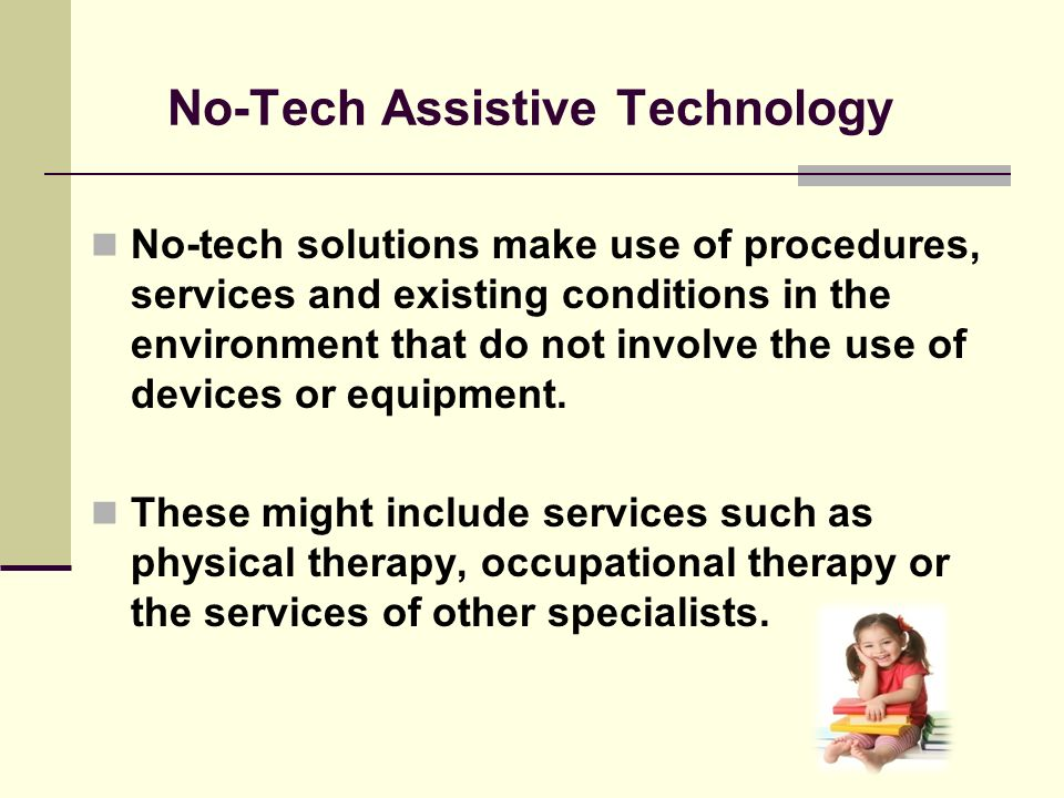 The Assistive Technology Continuum No-tech Low-tech Medium-tech Hi-tech
