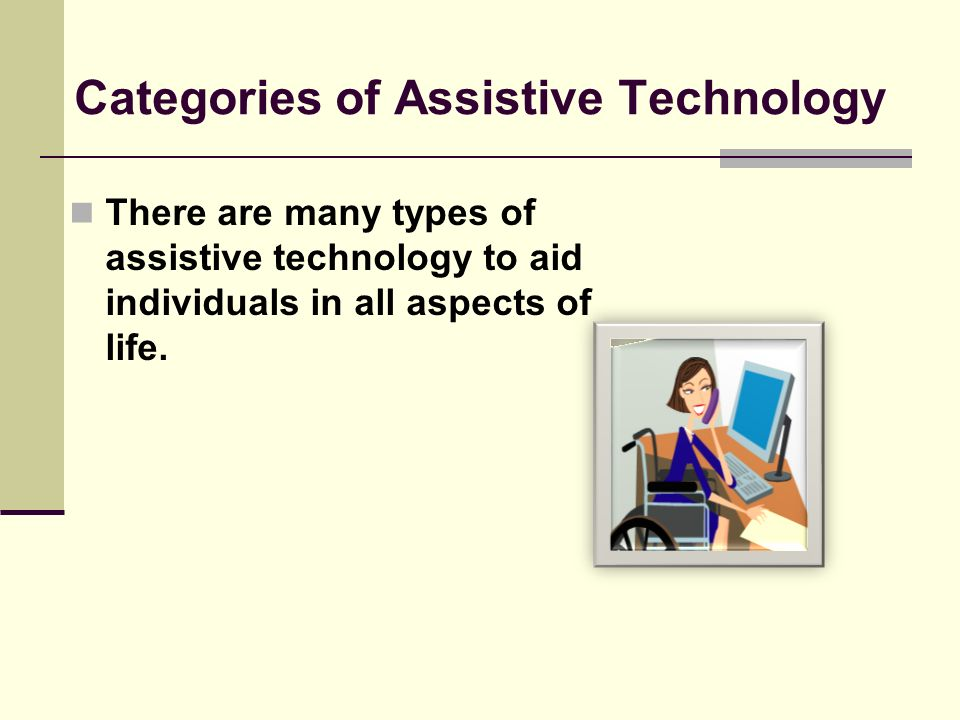 High Tech Assistive Technology High-tech devices incorporate sophisticated electronics or computers.