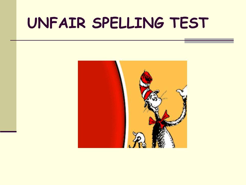 UNFAIR SPELLING TEST