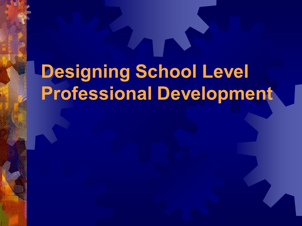 Overview Assessing prior knowledge of professional development Defining professional development Designing professional development plans Investigating formats and models of sustained professional development Monitoring and leadership roles