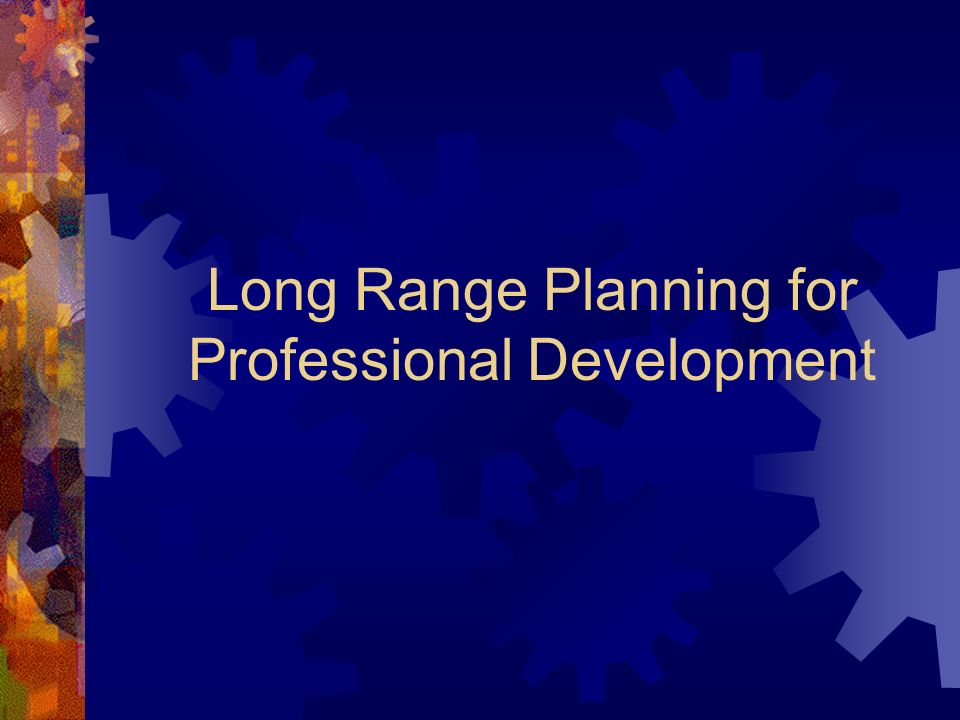 Long Range Planning for Professional Development