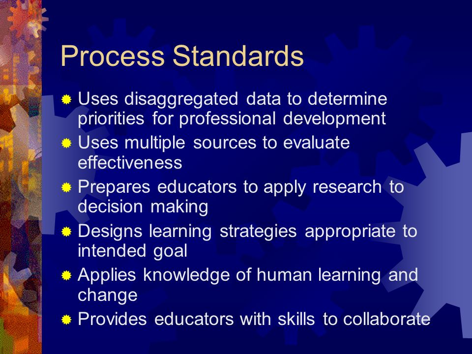 Content Standards Prepares educators to create safe and supportive learning environments Challenges educators to set high expectations for all students Increases educators content knowledge Provides educators with research-based instructional strategies