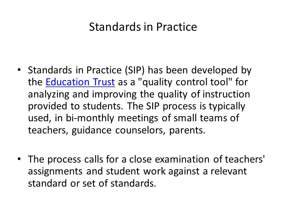 Standards in Practice Standards in Practice (SIP) has been developed by the Education Trust as a quality control tool for analyzing and improving the quality of instruction provided to students.