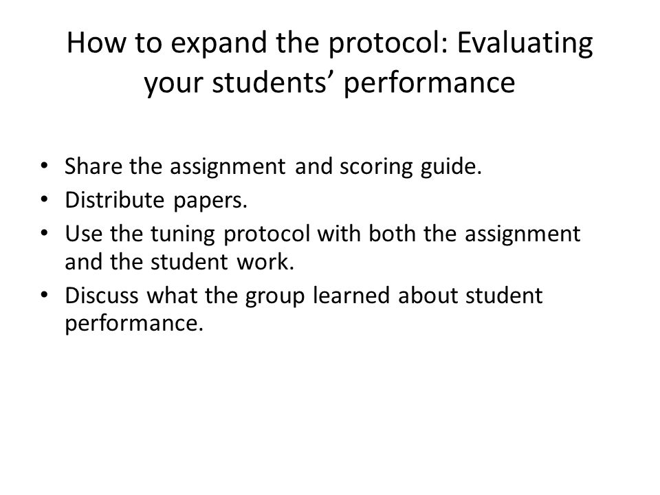 How to expand the protocol: Evaluating your students performance Share the assignment and scoring guide.