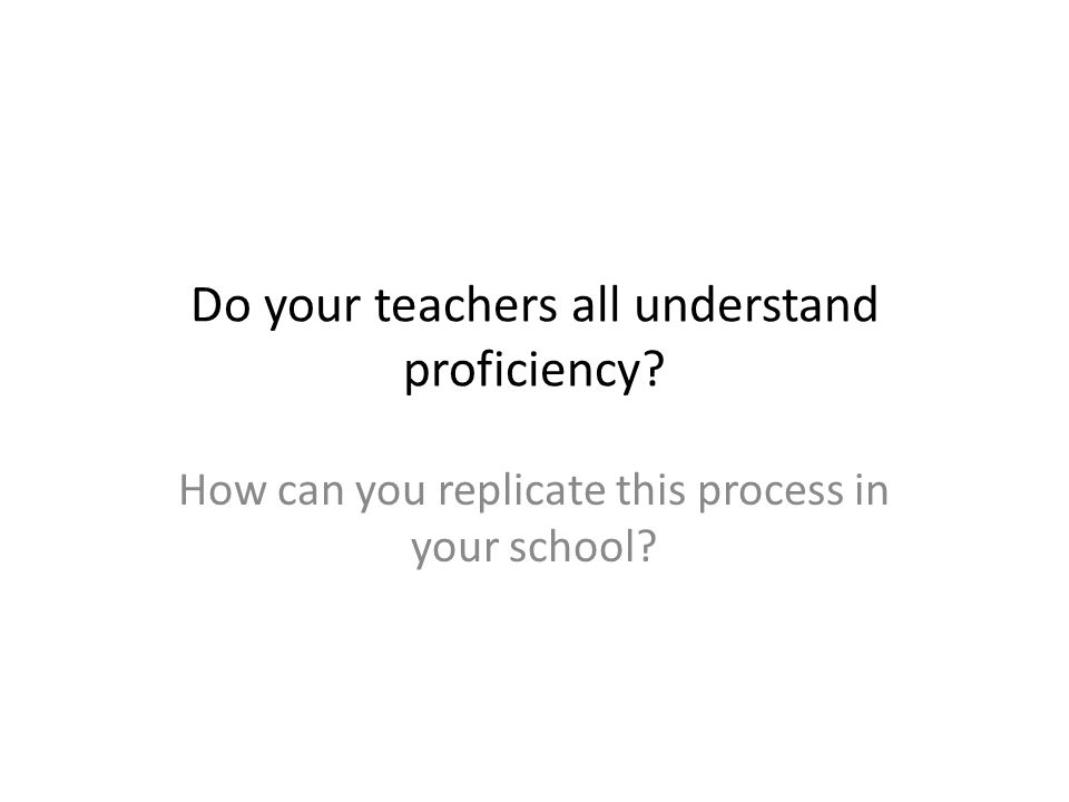 Do your teachers all understand proficiency? How can you replicate this process in your school?