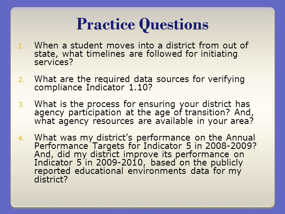 Practice Questions 1. When a student moves into a district from out of state, what timelines are followed for initiating services? 2. What are the req