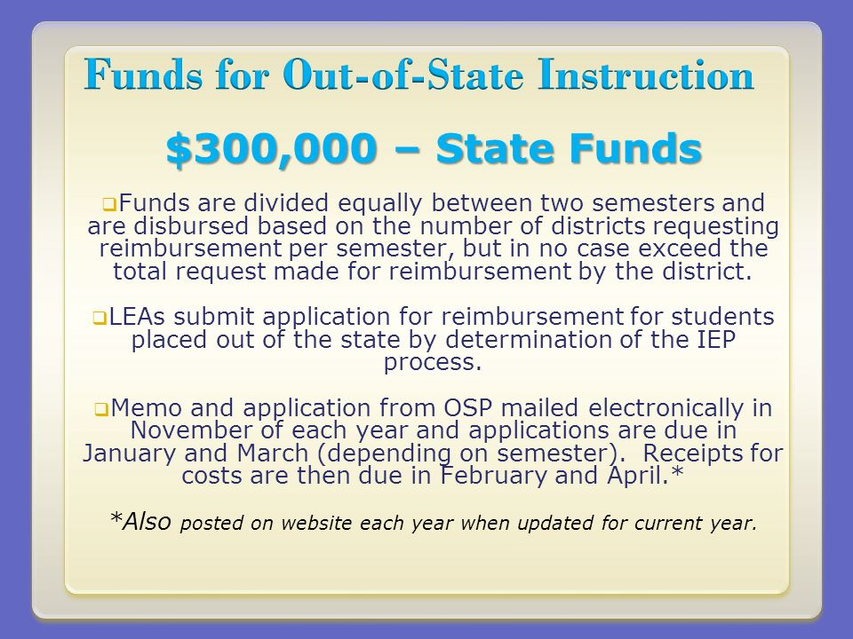 $300,000 – State Funds Funds are divided equally between two semesters and are disbursed based on the number of districts requesting reimbursement per semester, but in no case exceed the total request made for reimbursement by the district.