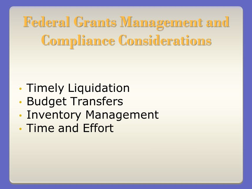 Federal Grants Management and Compliance Considerations Timely Liquidation Budget Transfers Inventory Management Time and Effort