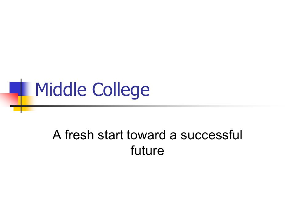 Middle College A fresh start toward a successful future