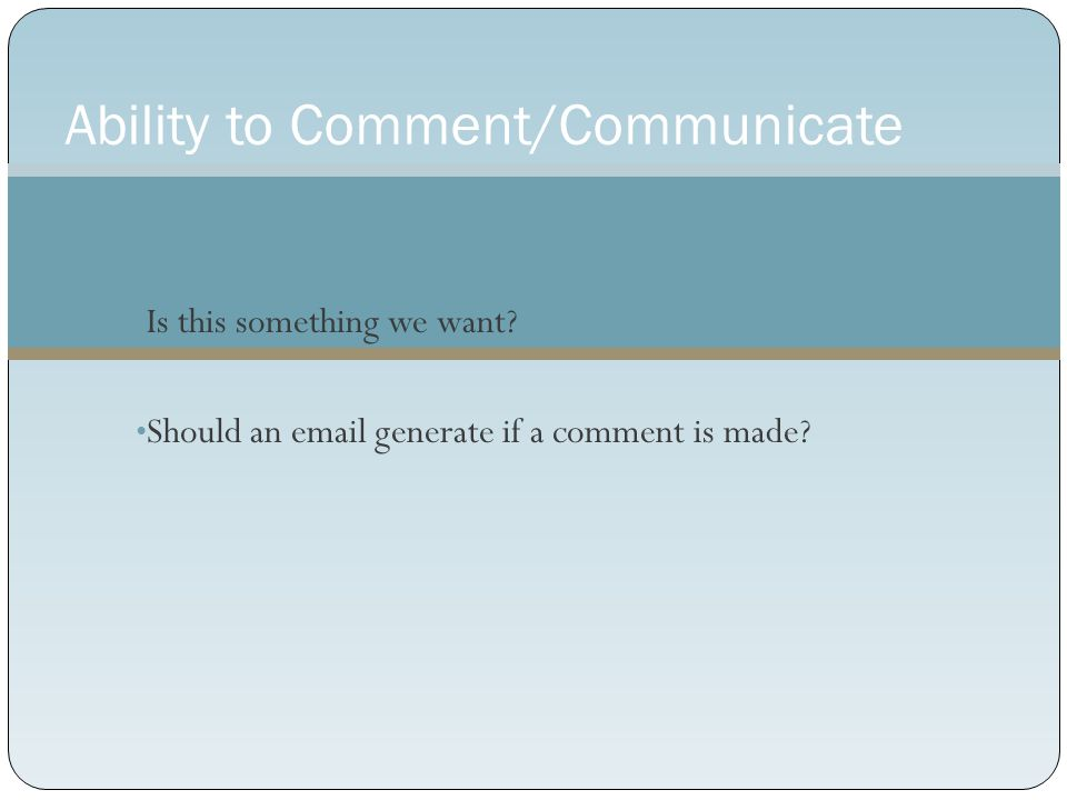 Ability to Comment/Communicate Is this something we want.