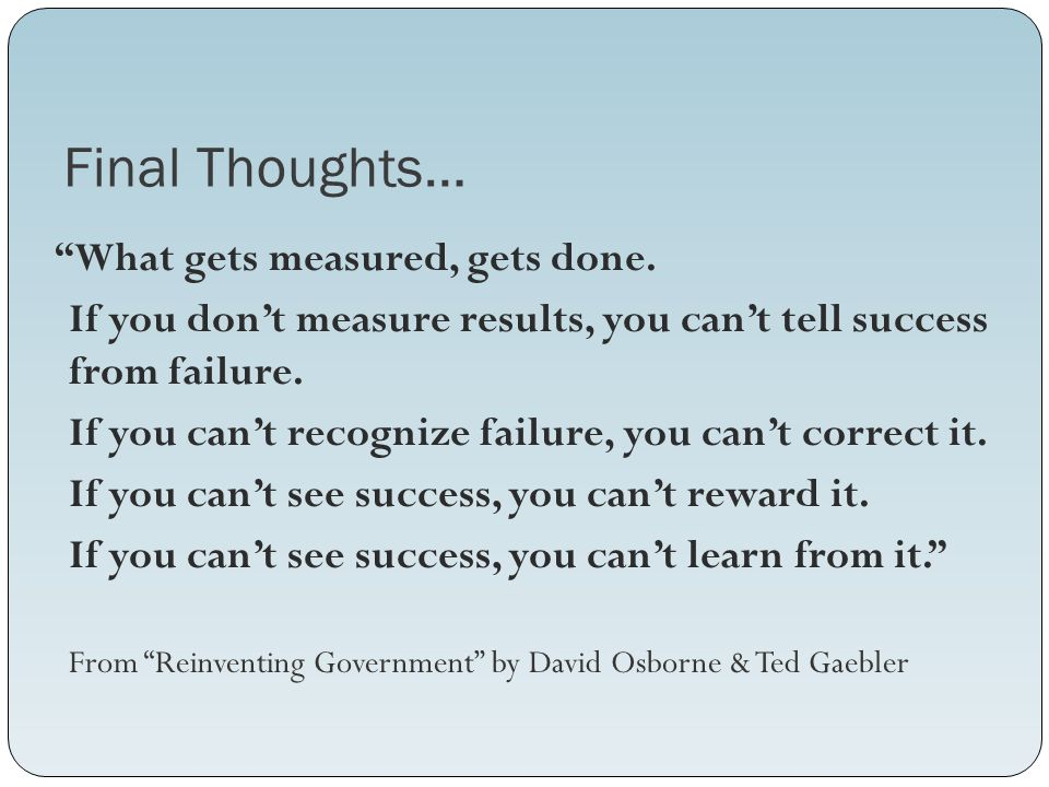 Final Thoughts… What gets measured, gets done.