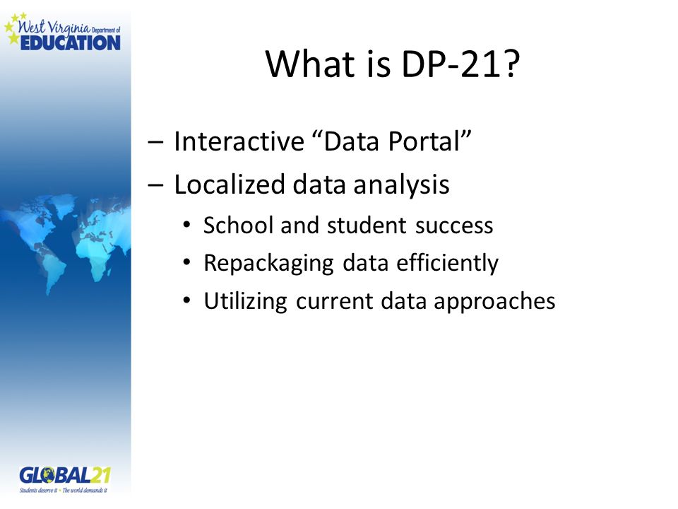 –Interactive Data Portal –Localized data analysis School and student success Repackaging data efficiently Utilizing current data approaches What is DP-21?
