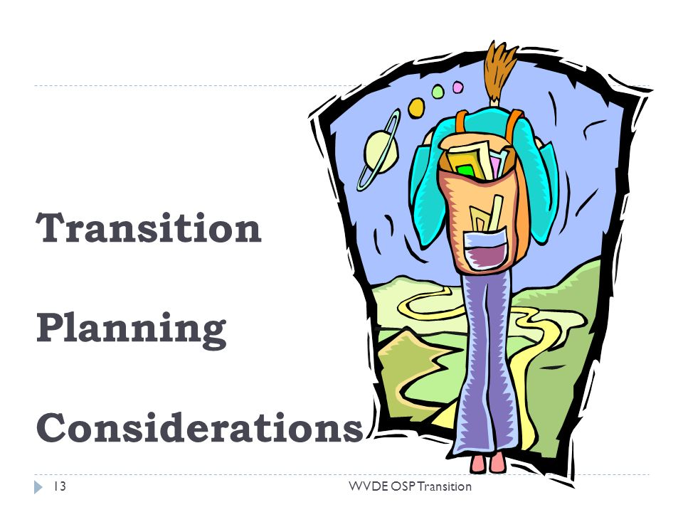 Transition Planning Considerations WVDE OSP Transition13