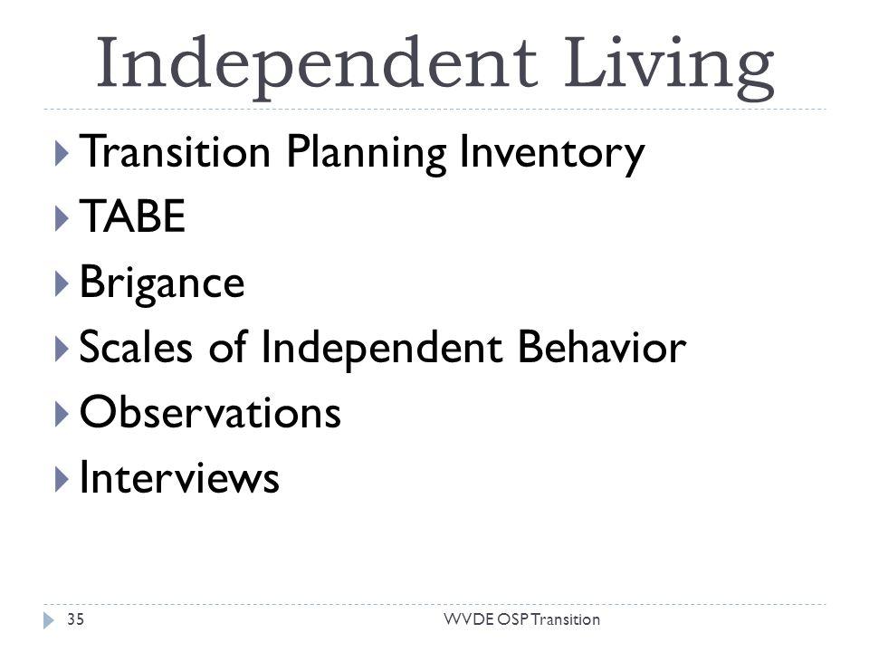 Independent Living Transition Planning Inventory TABE Brigance Scales of Independent Behavior Observations Interviews 35WVDE OSP Transition