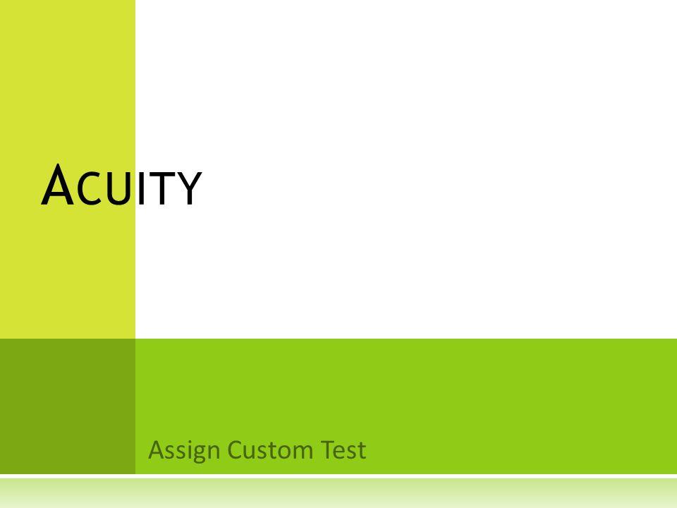 Assign Custom Test A CUITY