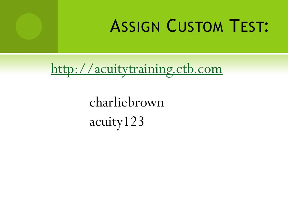 A SSIGN C USTOM T EST :   charliebrown acuity123