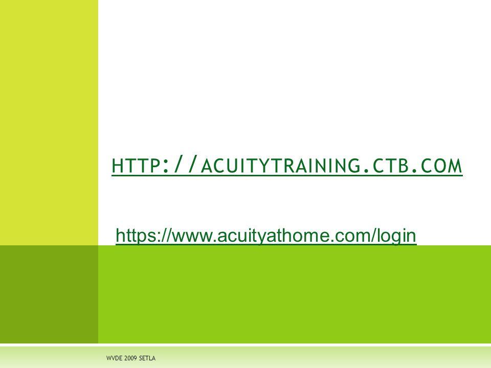 WVDE 2009 SETLA HTTP :// ACUITYTRAINING. CTB. COM https://www.acuityathome.com/login