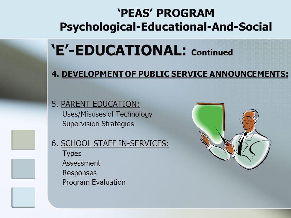 PEAS PROGRAM Psychological-Educational-And-Social E-EDUCATIONAL: Continued 2. PEER MATCHING: Higher/lower grade reading, tutor Higher/lower grade play