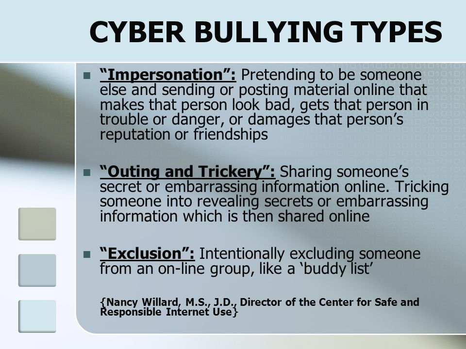 CYBER BULLYING TYPES Flaming: Online fights using electronic messages with angry and vulgar language Harassment: Repeatedly sending offensive, rude, a