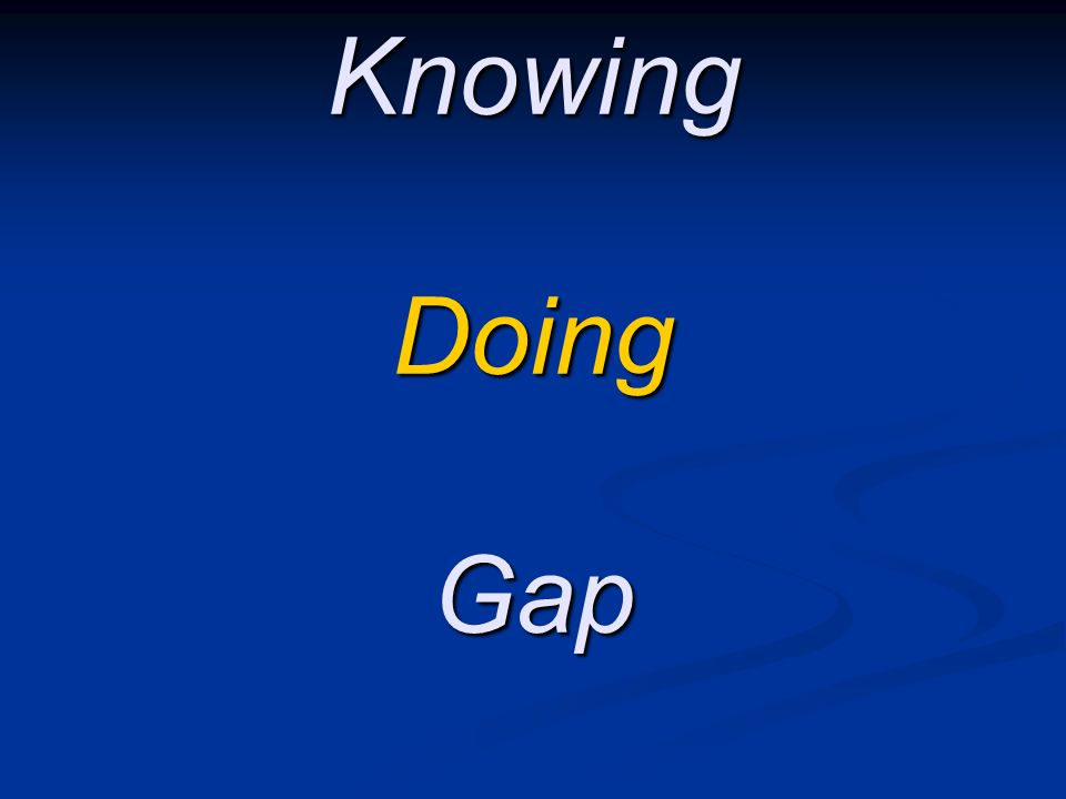 Knowing Doing Gap