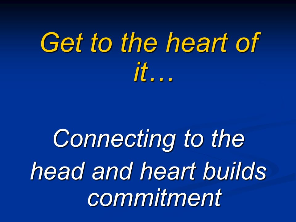 Get to the heart of it… Connecting to the head and heart builds commitment
