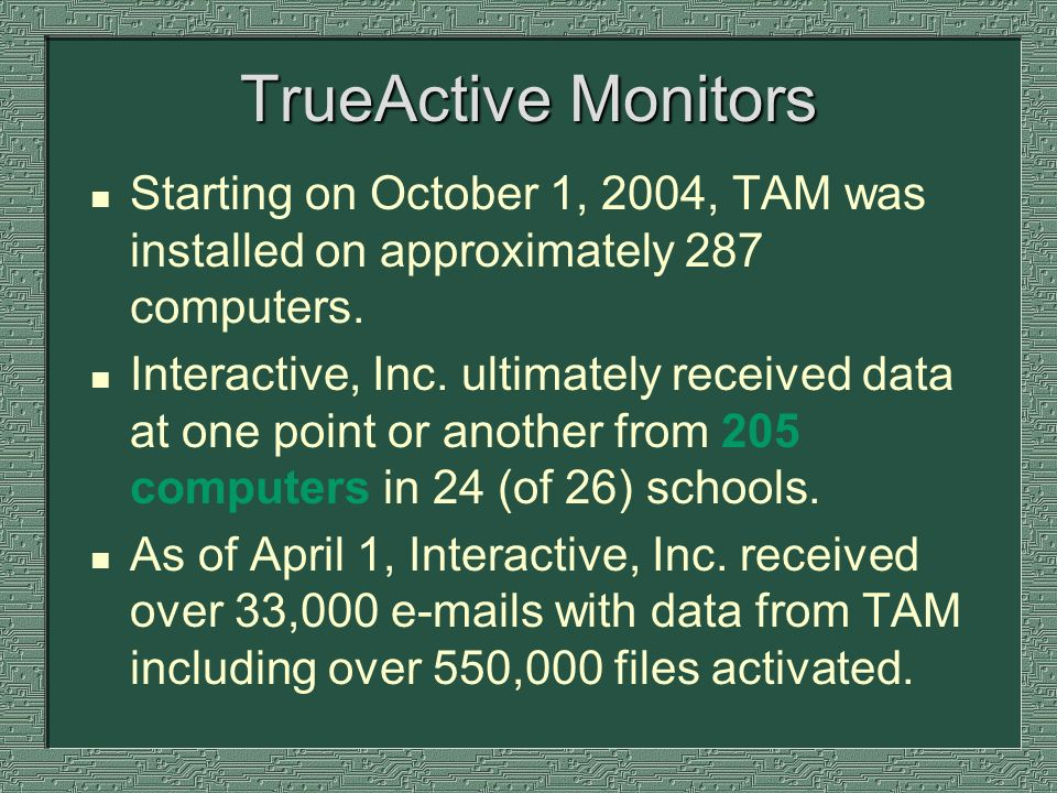 TrueActive Monitors n Starting on October 1, 2004, TAM was installed on approximately 287 computers.