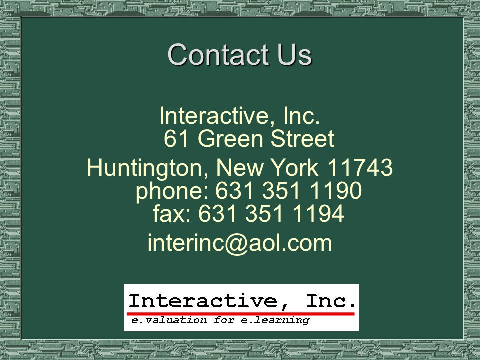 Contact Us Interactive, Inc. 61 Green Street Huntington, New York 11743 phone: 631 351 1190 fax: 631 351 1194 interinc@aol.com
