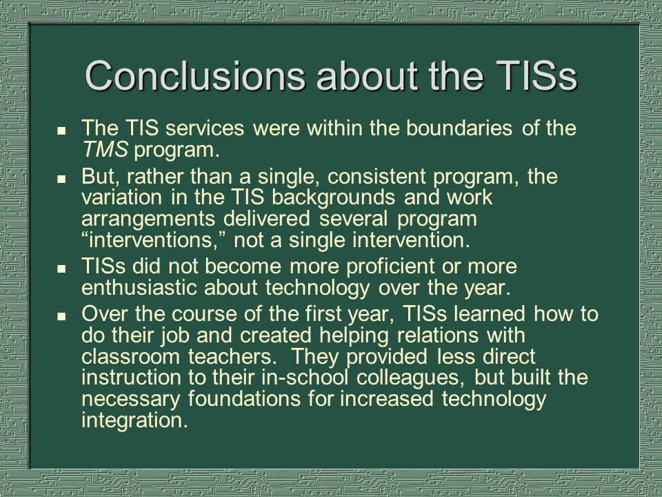 Conclusions about the TISs n The TIS services were within the boundaries of the TMS program. n But, rather than a single, consistent program, the vari