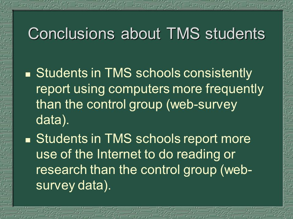 Conclusions about TMS students n Students in TMS schools consistently report using computers more frequently than the control group (web-survey data).