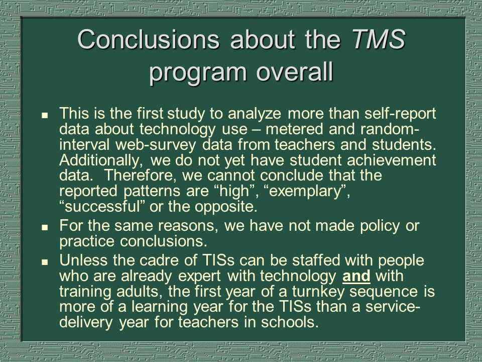 Conclusions about the TMS program overall n This is the first study to analyze more than self-report data about technology use – metered and random- i