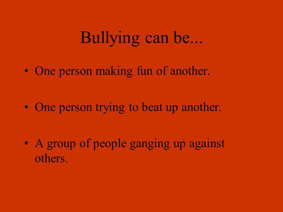Did you know? The word bully used to mean the total opposite of what it means now. Five hundred years ago, it meant friend, family member or sweethear