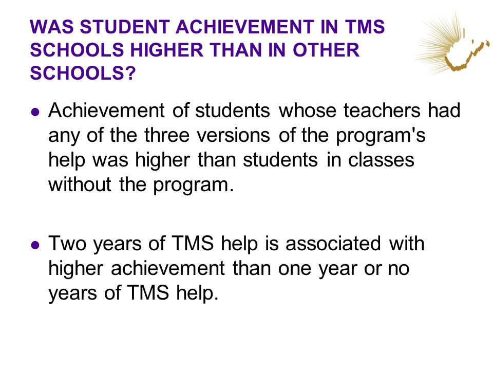 WAS STUDENT ACHIEVEMENT IN TMS SCHOOLS HIGHER THAN IN OTHER SCHOOLS? Achievement of students whose teachers had any of the three versions of the progr