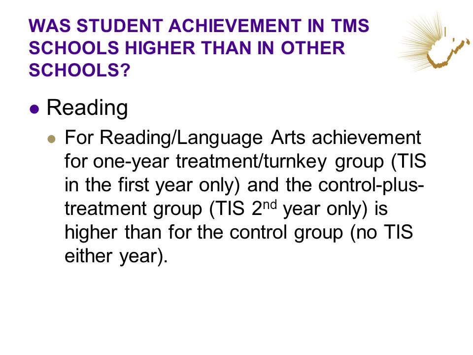 WAS STUDENT ACHIEVEMENT IN TMS SCHOOLS HIGHER THAN IN OTHER SCHOOLS? Reading For Reading/Language Arts achievement for one-year treatment/turnkey grou