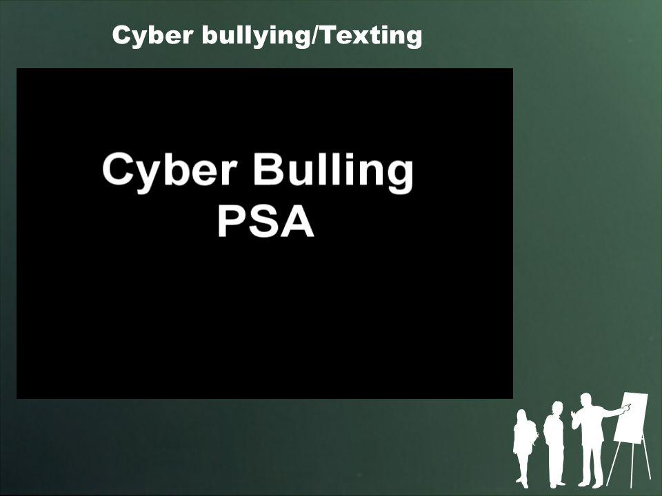 Cyber bullying/Texting