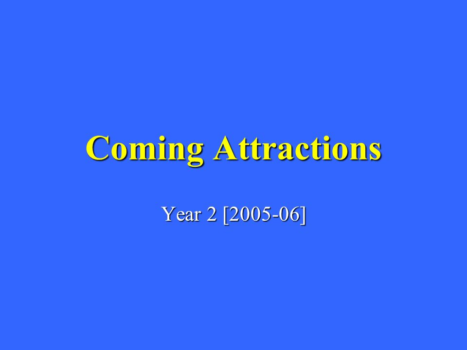 Coming Attractions Year 2 [ ]