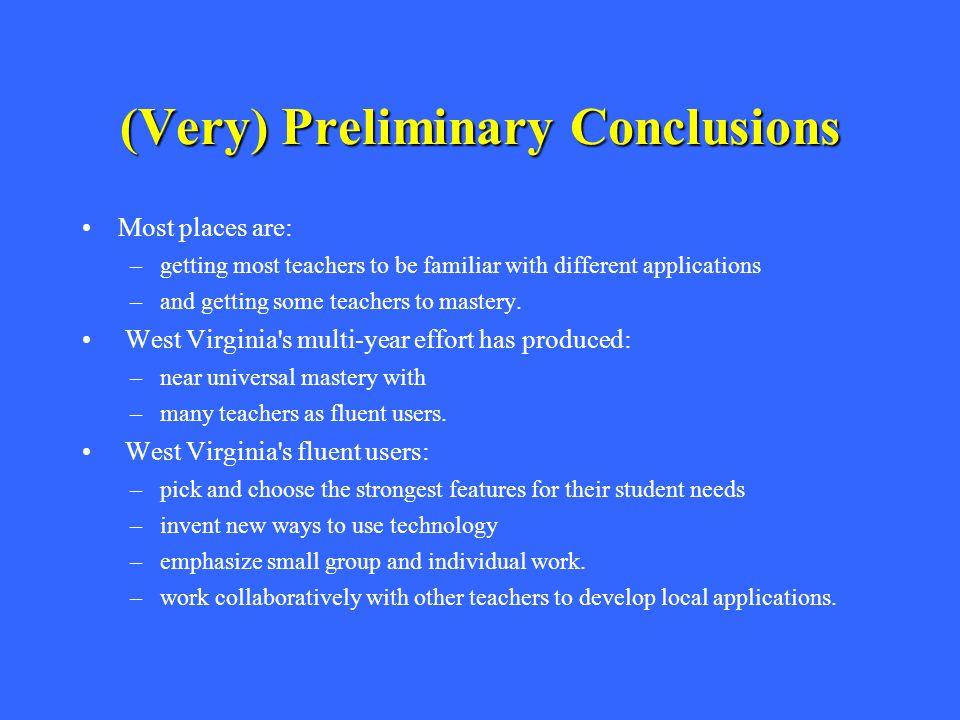 (Very) Preliminary Conclusions Most places are: – –getting most teachers to be familiar with different applications – –and getting some teachers to ma