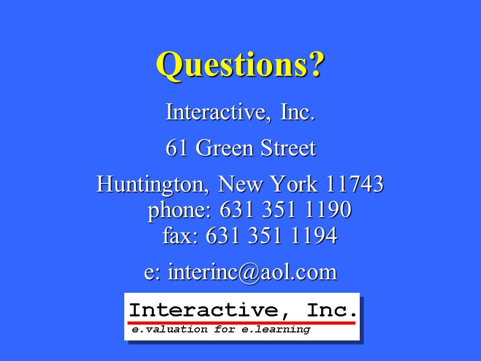Questions? Interactive, Inc. 61 Green Street Huntington, New York 11743 phone: 631 351 1190 fax: 631 351 1194 e: interinc@aol.com