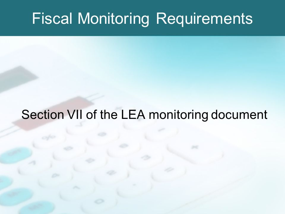 Fiscal Monitoring Requirements Section VII of the LEA monitoring document