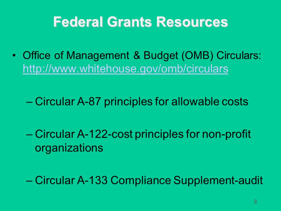 Federal Grants Resources 8 Office of Management & Budget (OMB) Circulars: http://www.whitehouse.gov/omb/circulars http://www.whitehouse.gov/omb/circul