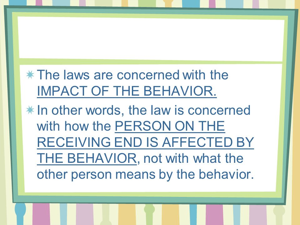 The laws are concerned with the IMPACT OF THE BEHAVIOR.