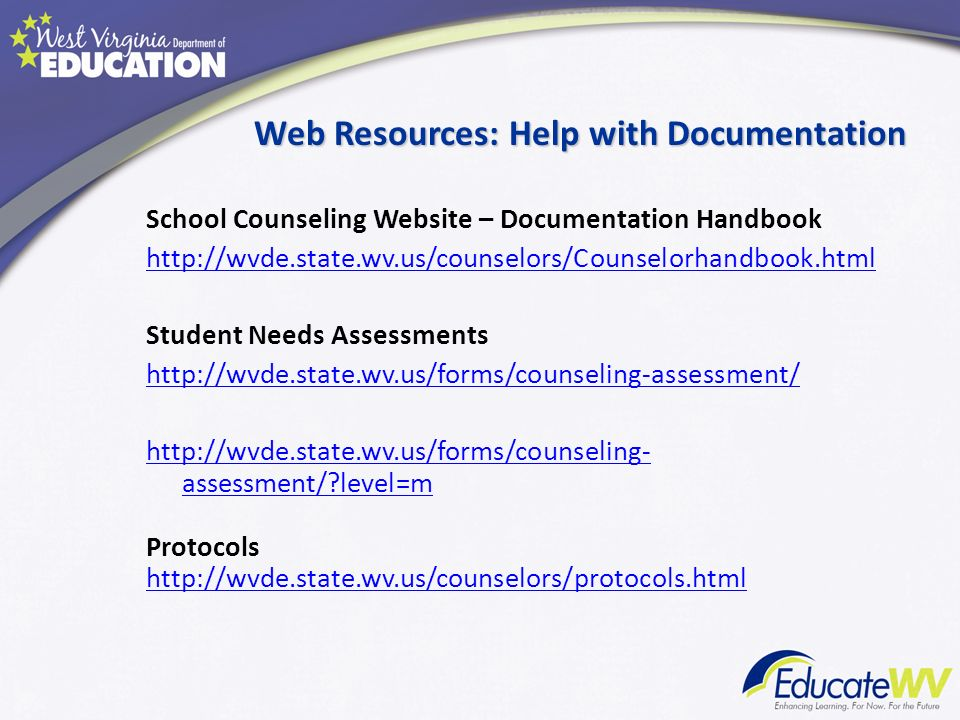 Web Resources: Help with Documentation School Counseling Website – Documentation Handbook http://wvde.state.wv.us/counselors/Counselorhandbook.html St