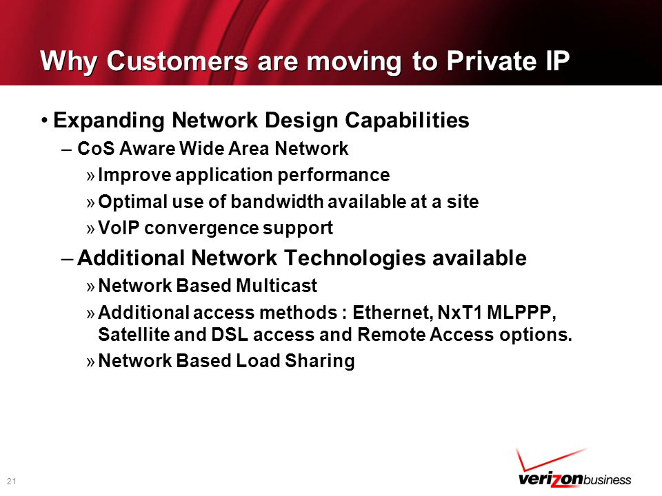 21 Why Customers are moving to Private IP Expanding Network Design Capabilities –CoS Aware Wide Area Network »Improve application performance »Optimal
