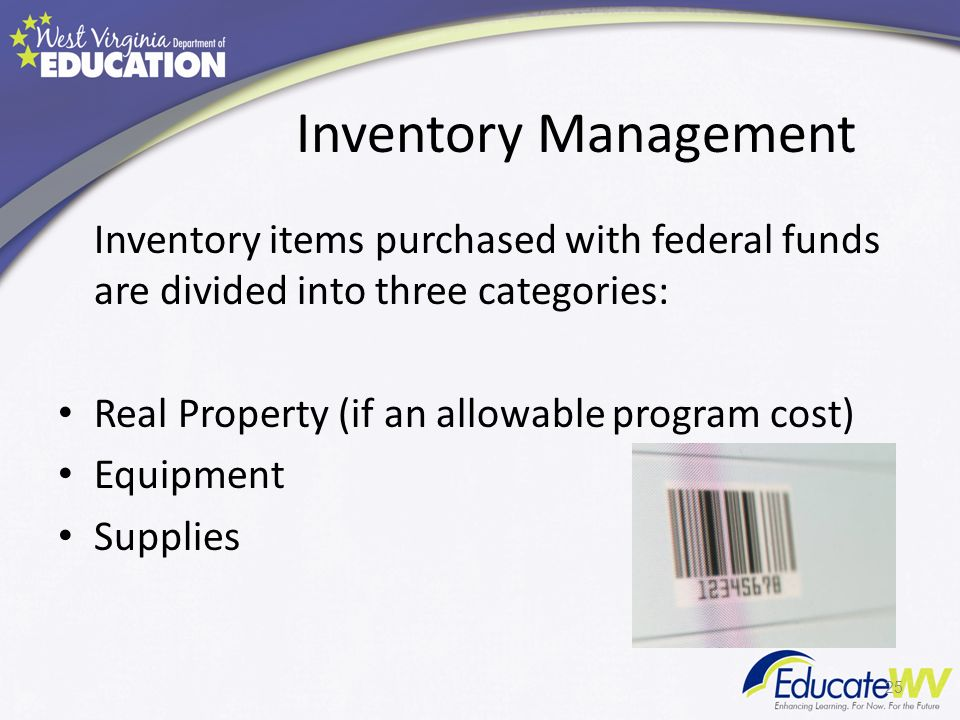 Inventory Management Inventory items purchased with federal funds are divided into three categories: Real Property (if an allowable program cost) Equipment Supplies 25